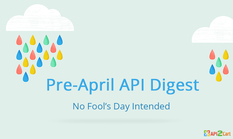 Pre-April API Digest: No Fool's Day Intended