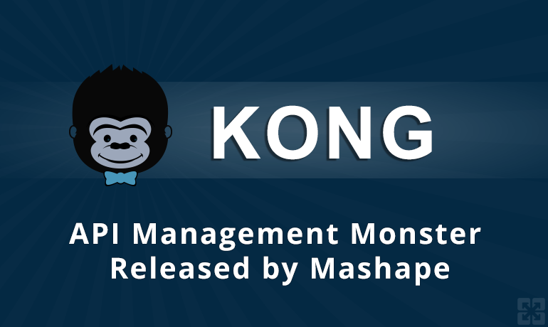 Kong: API Management Monster Released by Mashape