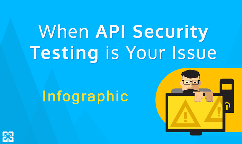 When API Security Testing is Your Issue [Infographic]