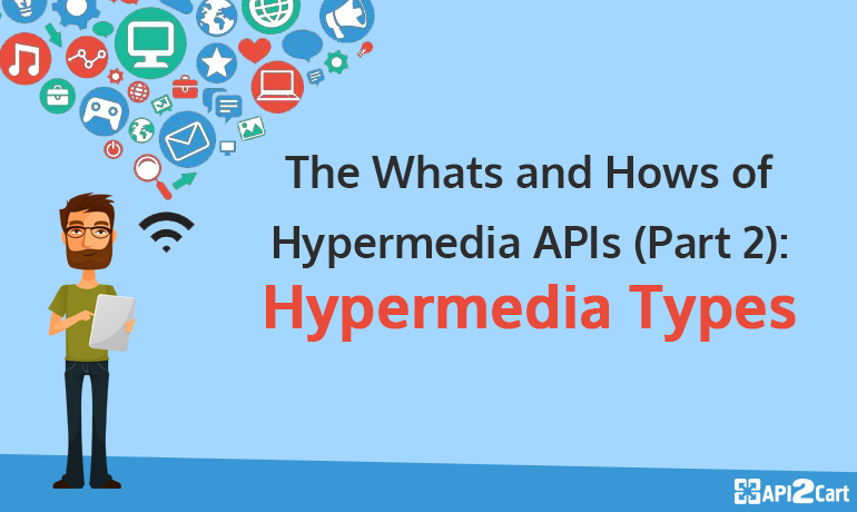 The Whats and Hows of Hypermedia APIs (Part 2): Hypermedia Types