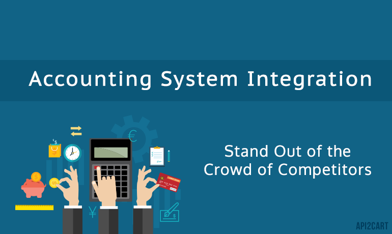 Accounting System Integration: Stand Out of the Crowd of Competitors