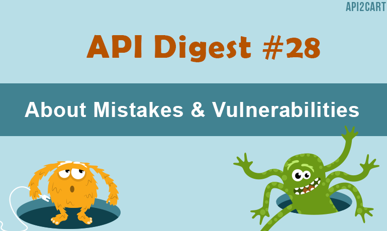 API Digest #28: About Mistakes and Vulnerabilities