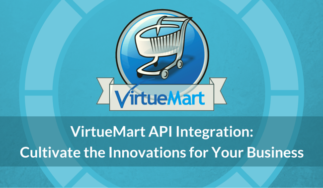 VirtueMart API Integration: Cultivate the Innovations for Your Business
