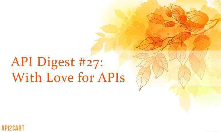 API Digest #27: With Love for APIs