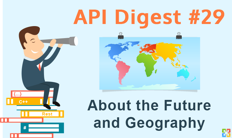 API Digest #29: About the Future and Geography