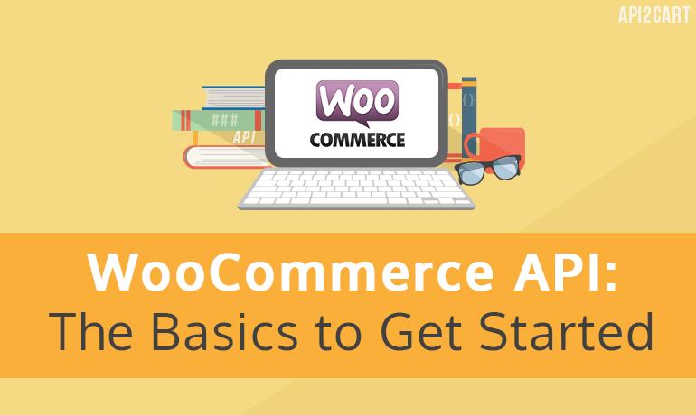 WooCommerce API: The Basics to Get Started