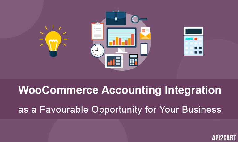 WooCommerce Accounting Integration as a Favourable Opportunity for Your Business