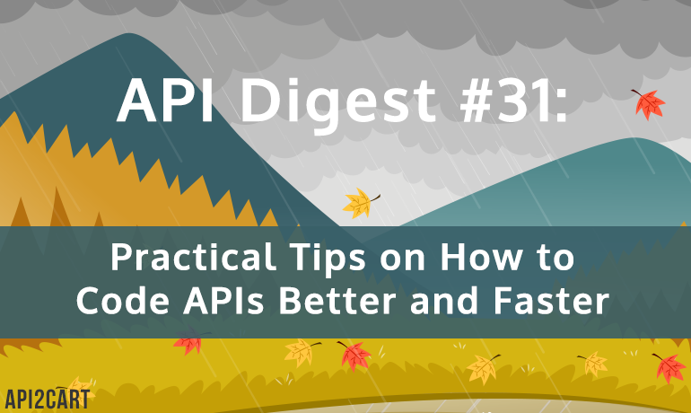 API Digest #31: Practical Tips on How to Code APIs Better and Faster