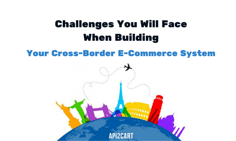 The 6 Challenges of Every Cross-Border E-Commerce Business