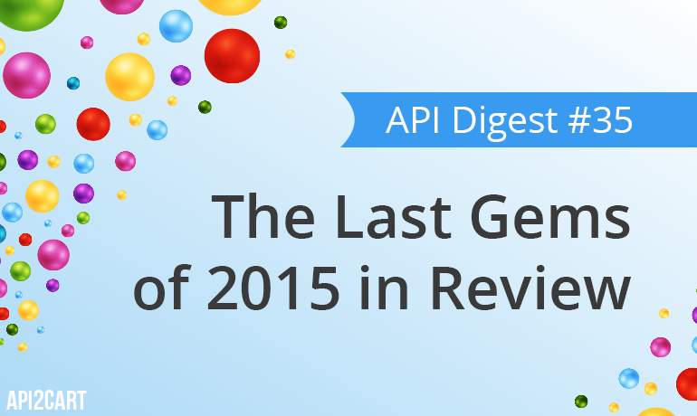 API Digest #35: The Last Gems of 2015 in Review