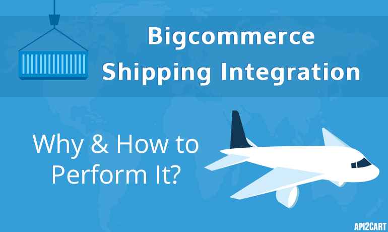 Bigcommerce Shipping Integration: Why and How to Perform It?