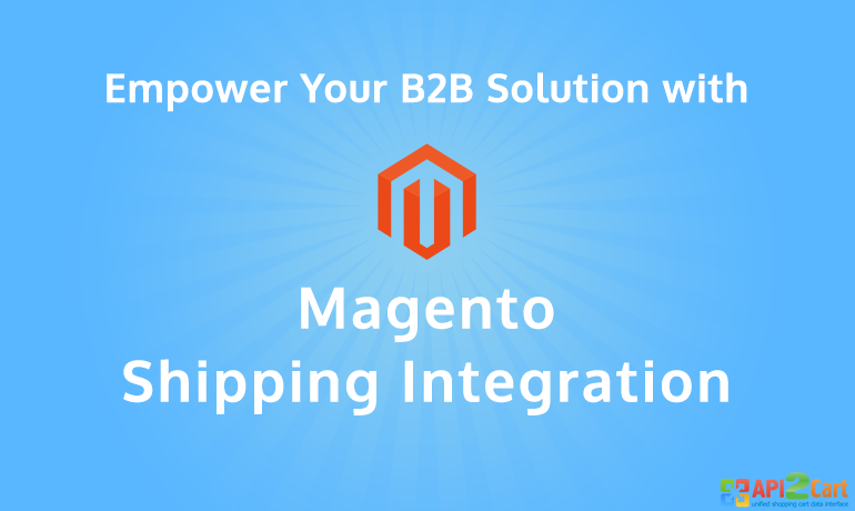 Empower Your B2B Solution with Magento Shipping Integration