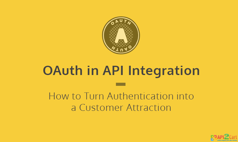 OAuth in API Integration: How to Turn Authentication into a Customer Attraction
