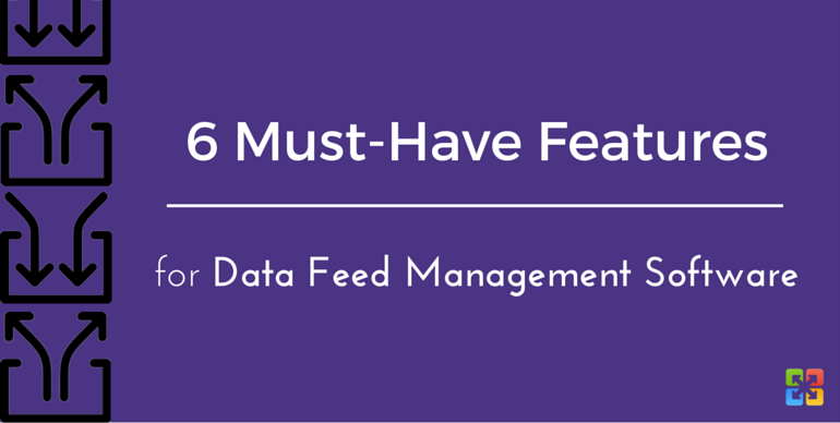 6 Must-Have Features for Data Feed Management Software