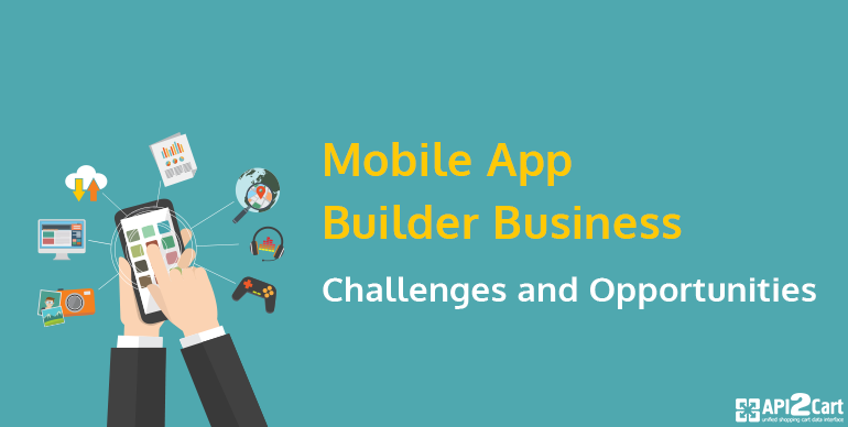 Mobile App Builder Business: Challenges and Opportunities
