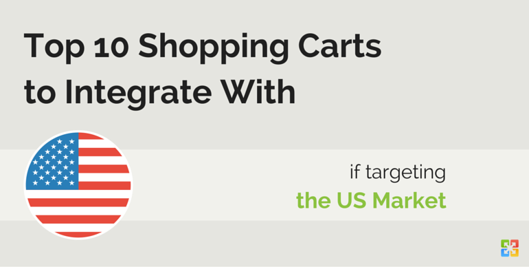 Top 10 Shopping Carts to Integrate With if Targeting the US Market