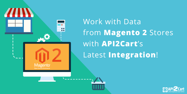 Work with Data from Magento 2 Stores with API2Cart's Latest Integration!