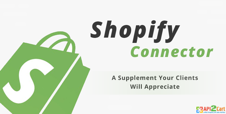 Shopify Connector: a Supplement Your Future Clients Will Appreciate