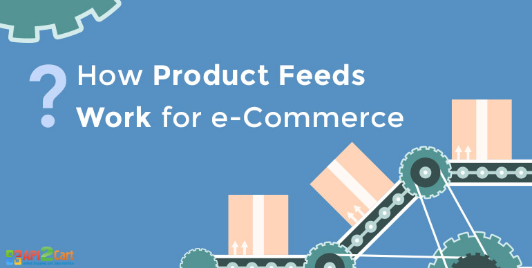 How Product Feeds Work for e-Commerce