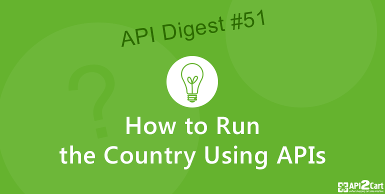 API Digest #51: How to Run the Country Using APIs
