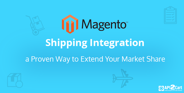 Magento Shipping Integration: a Proven Way to Extend Your Market Share[Presentation]