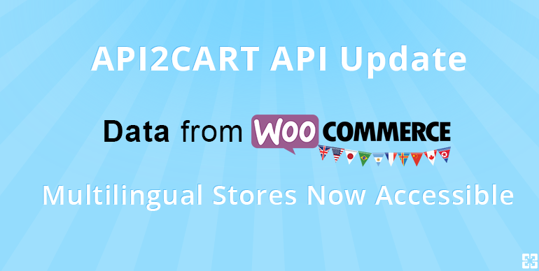API2Cart API Update: Data from WooCommerce Multilingual Stores Now Accessible