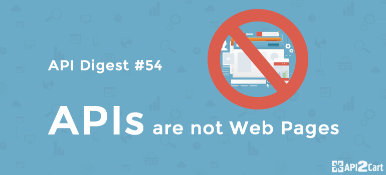API Digest #54: APIs are not Web Pages