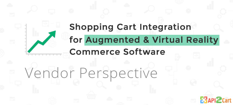 Shopping Cart Integration for Augmented & Virtual Reality Commerce Software: Vendor Perspective