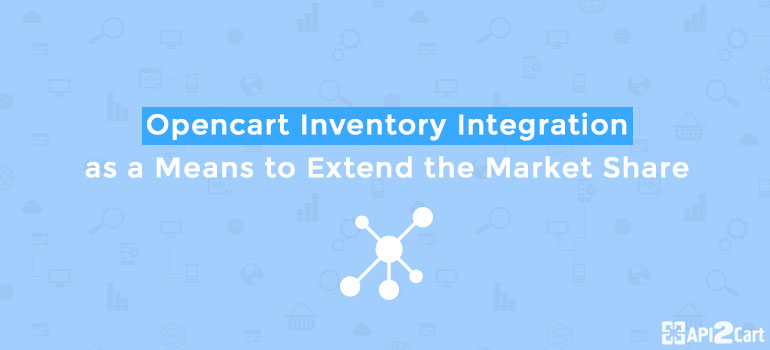 Opencart Inventory Integration as a Means to Extend the Market Share [Presentation]