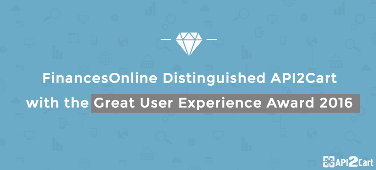 FinancesOnline distinguished API2Cart with the Great User Experience 2016 Award