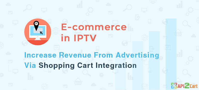 E-commerce in IPTV: Increase Revenue from Advertising via Shopping Cart integration