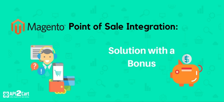 Magento Point of Sale Integration: Solution with a Bonus