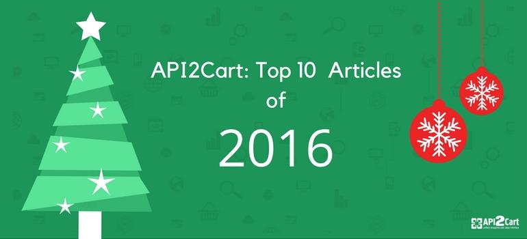 Top 10 Best API2Cart's Articles of 2016