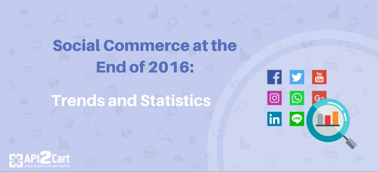 Social Commerce at the End of 2016: Trends and Statistics