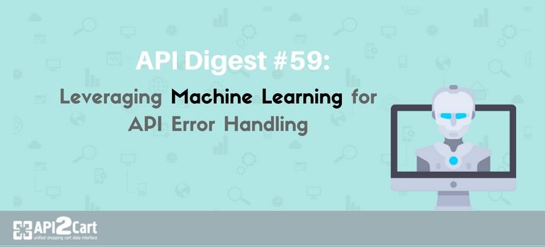 API Digest #59: Leveraging Machine Learning for API Error Handling