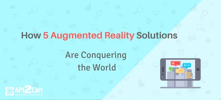 How 5 Augmented Reality E-Commerce Solutions Are Conquering the World