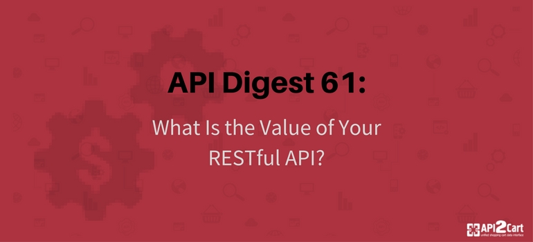 API Digest #61:What Is the Value of Your RESTful API?