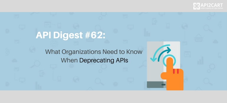 API Digest #62: What Organizations Need to Know When Deprecating APIs