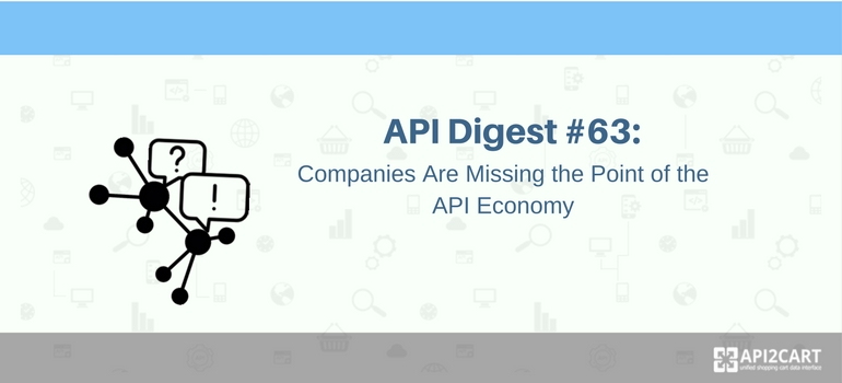 API Digest #63: Companies Are Missing the Point of the API Economy