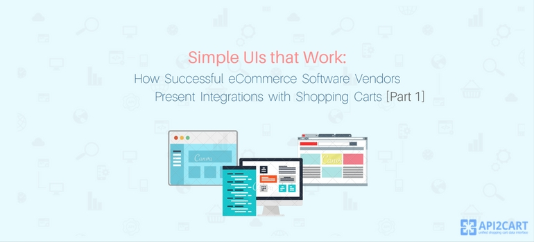 Simple UIs that Work: How Successful eCommerce Software Vendors Present Integrations with Shopping Carts (Part 1)