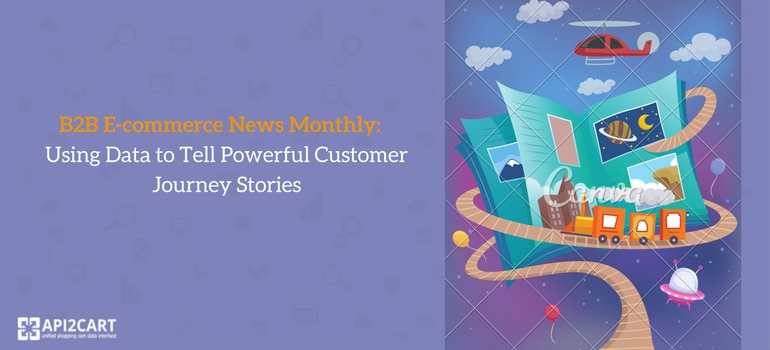 B2B E-commerce News Monthly- Using Data to Tell Powerful Customer Journey Stories