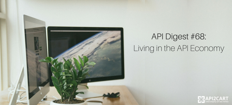 API Digest #68: Living in the API Economy