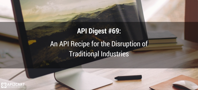 API Digest #69: An API Recipe for the Disruption of Traditional Industries