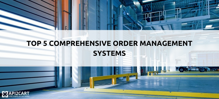 Top 5 Comprehensive Order Management Systems