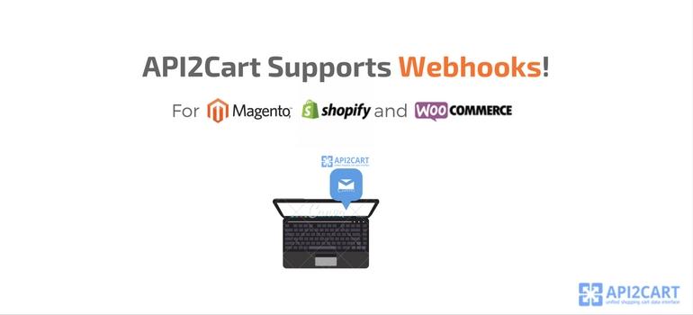 API2Cart Supports Webhooks for Shopify, Magento and WooCommerce!